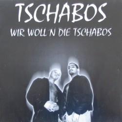 Tschabos - Wir Woll'n Die...